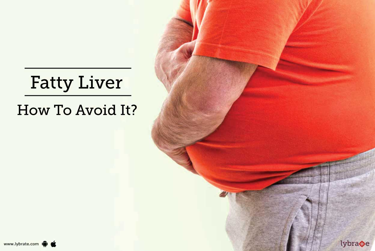 Fatty Liver - How To Avoid It? - By Dr. Sandeep Jha | Lybrate