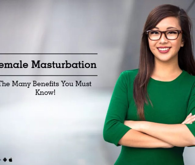 Female Masturbation The Many Benefits You Must Know