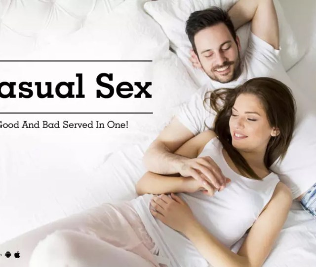Casual Sex Good And Bad Served In One