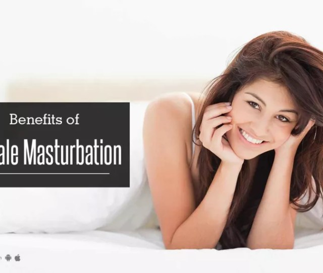 Benefits Of Female Masturbation