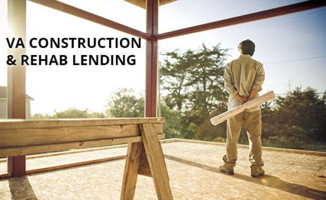Va Construction Loans Allow You To Build Or Rehab A Home