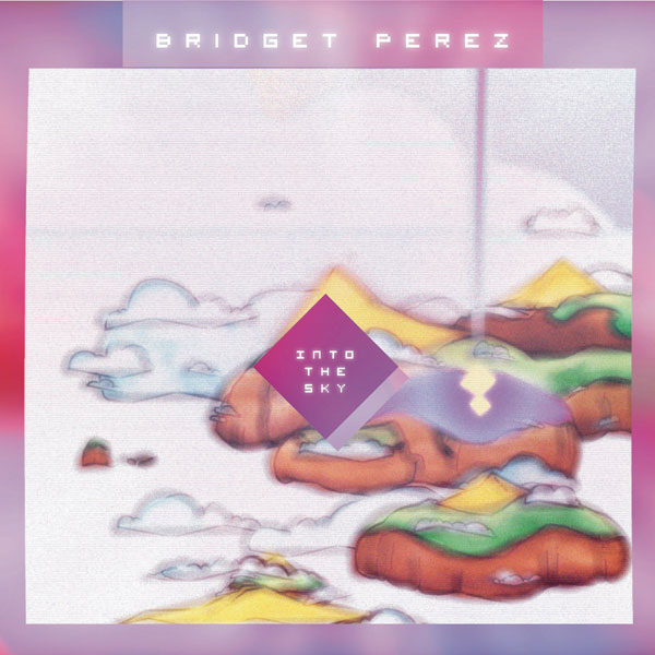 Bridget Perez - Into The Sky EP