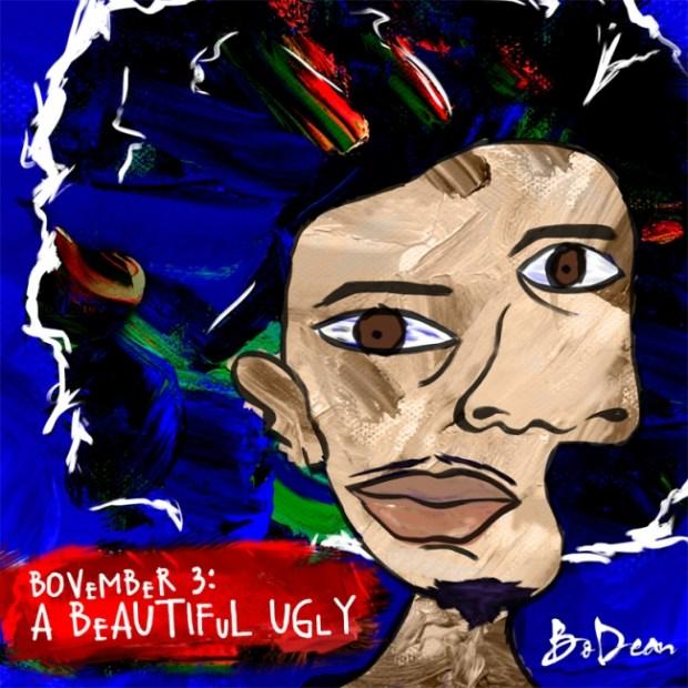 Bo Dean - Bovember 3: A Beautiful Ugly