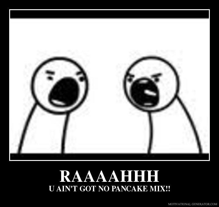 Raaaahhh-u-ain-t-got-no-pancake-mix-ae160c