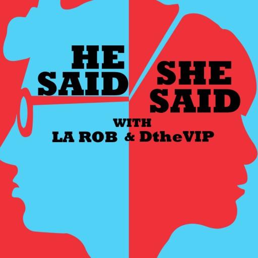He said She said with LA ROB & D-THE VIP