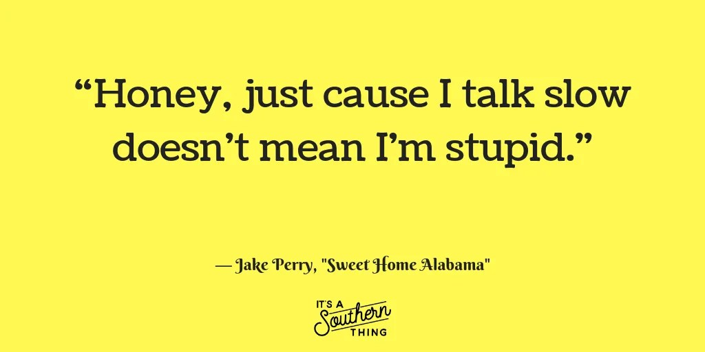 Nov 15, 2016· writer disney. 9 Sweet Home Alabama Quotes We Can T Help But Love It S A Southern Thing