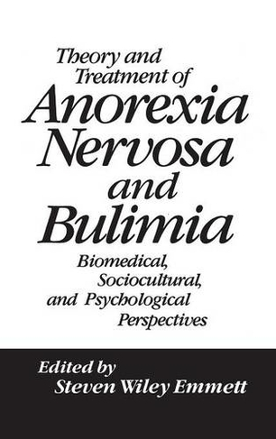 Theory and Treatment of Anorexia Nervosa and Bulimia