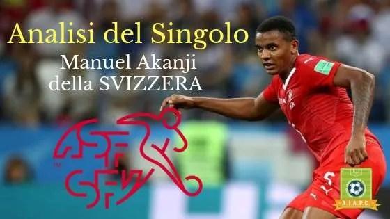 Analisi del Singolo: Manuel Akanji della Svizzera