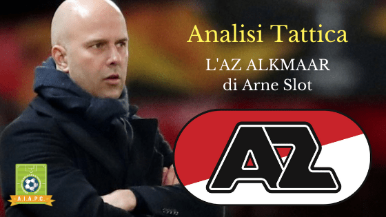 Analisi Tattica: l'AZ Alkmaar di Arne Slot