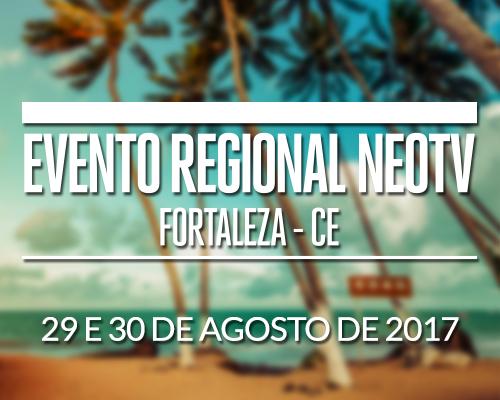 Evento Regional NEOTV - Fortaleza/CE 2017