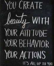 Vous créez la beauté avec votre attitude, votre comportement, vos actions