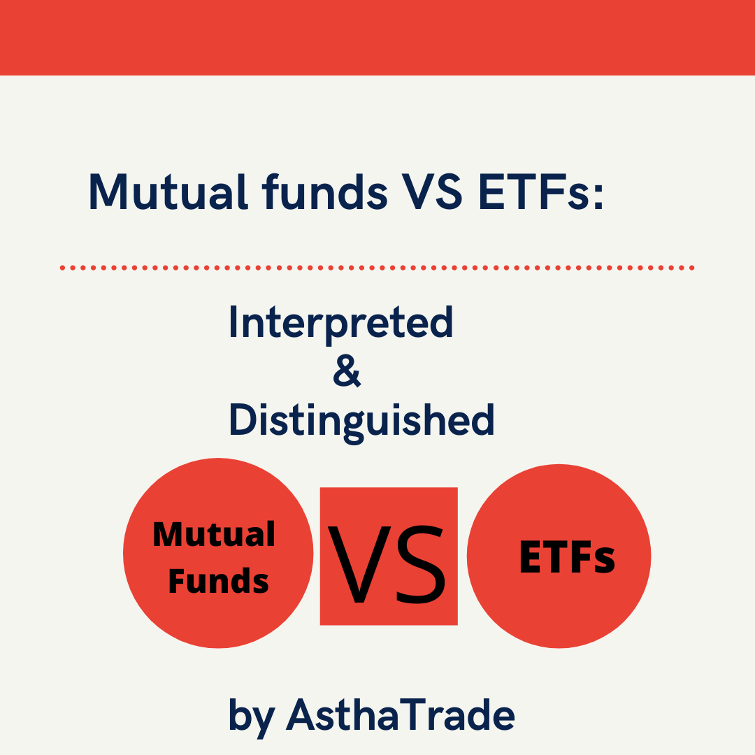 Mutual funds VS ETFs: Interpreted & Distinguished by AsthaTrade