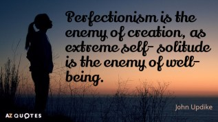 Quotation-John-Updike-Perfectionism-is-the-enemy-of-creation-as-extreme-self-solitude-53-57-10