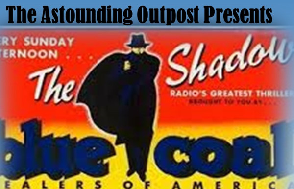 The Astounding Outpost presents The Shadow
