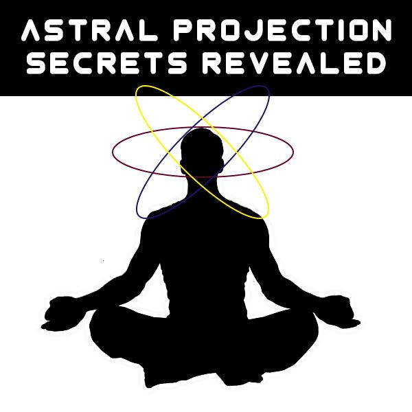 ASTRAL PROJECTION SECRETS REVEALED
