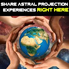 SHARE ASTRAL PROJECTION EXPERIENCES RIGHT HERE!