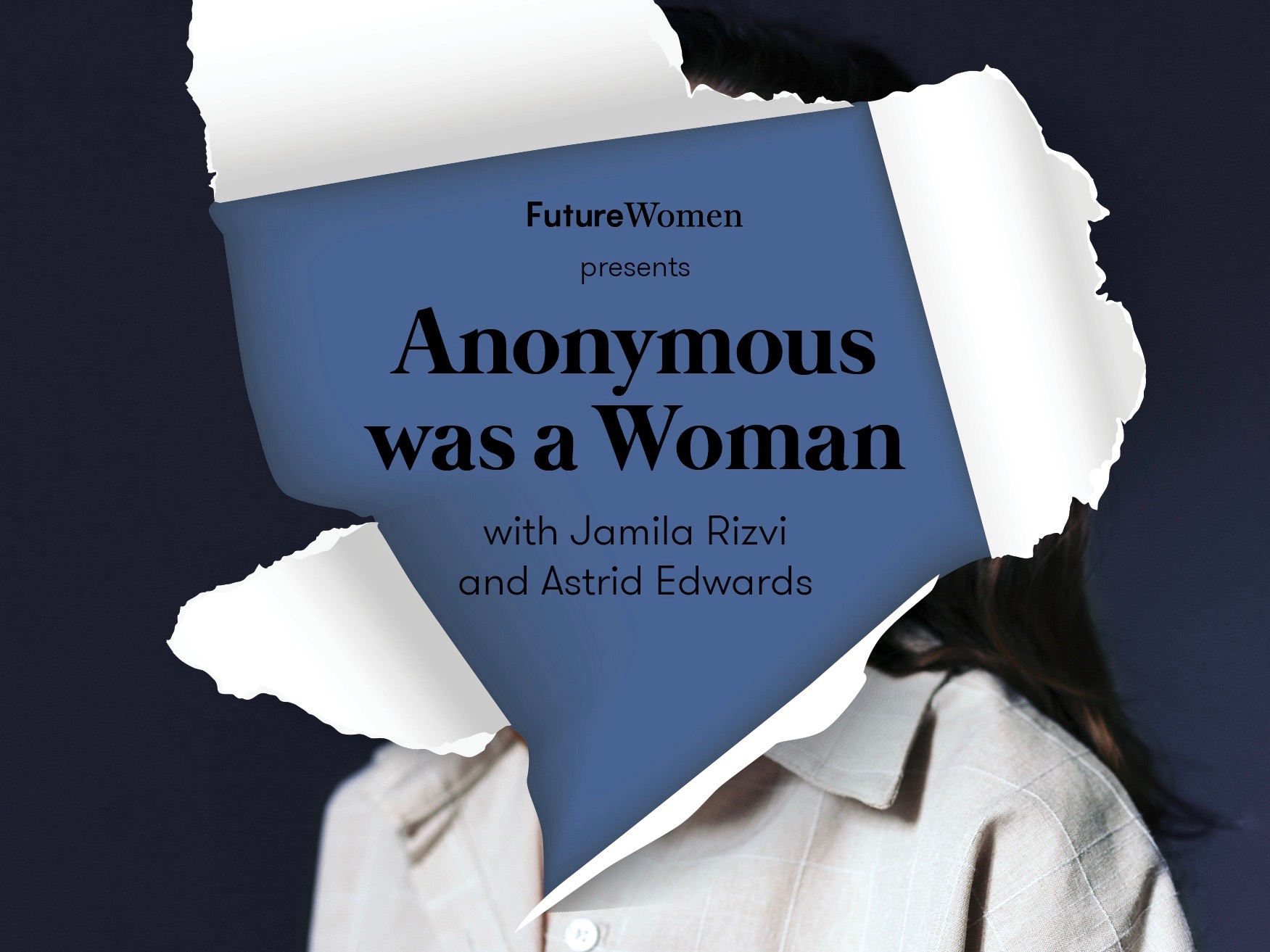 Anonymous Was A Woman Podcast with Jamila Rizvi and Astrid Edwards