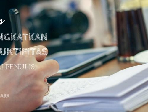 5 Tips Meningkatkan Produktifitas Sebagai Penulis