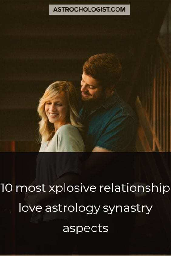 10 most xplosive synastry relationship aspects in love astrology list. These are some of the most powerful relationship energies in astrology. Read more inside.