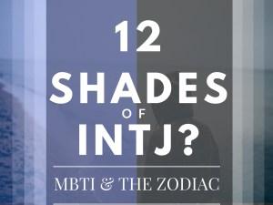 12 Shades of INTJ: MBTI & the Zodiac