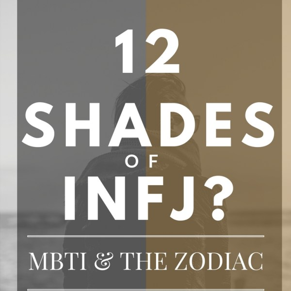 12 Shades of INFJ | Zodiac Signs and the MBTI