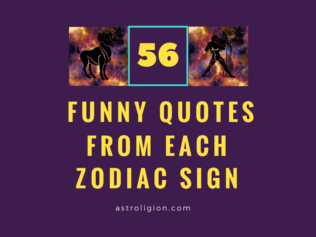 56 Funny Quotes From People of Each Zodiac Sign ...