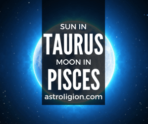 sun in taurus moon in pisces