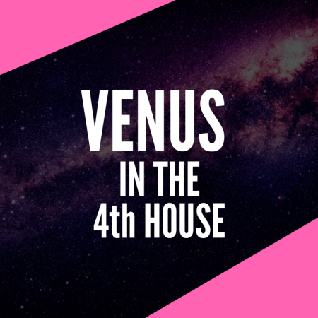 Venus in the 4th House – Home is Where the Heart is