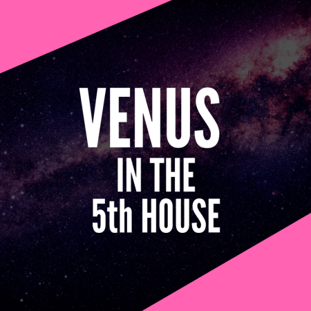 Venus in the 5th House – Forever Young At Heart