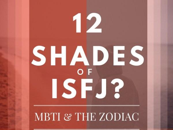 12 Shades of ISFJ: MBTI & the Zodiac