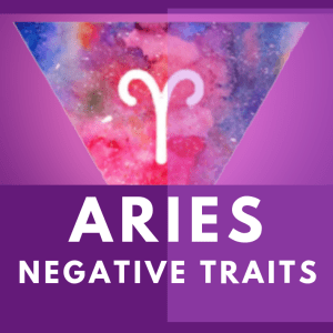 Aries Negative Traits: 7 Worst Qualities of Aries
