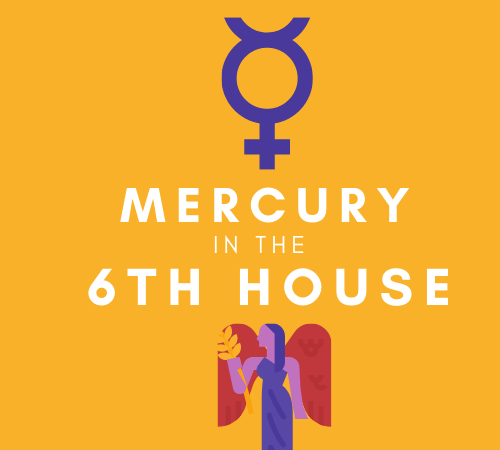 Mercury in the 6th House – Busy Body & Mind
