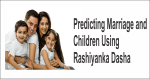 Predicting marriage and children using Rashiyanka Dasha