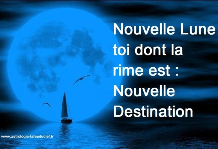 Nouvelle Lune toi dont la rime est : Nouvelle Destination ...