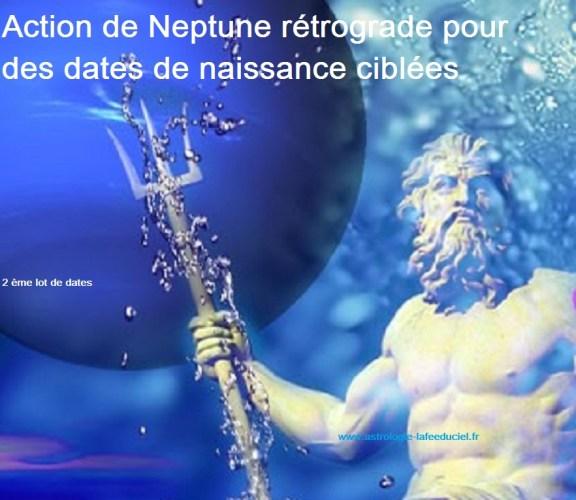 Action de Neptune Rétrograde sur des dates de naissance ciblées - 2 ème et dernier lot de dates