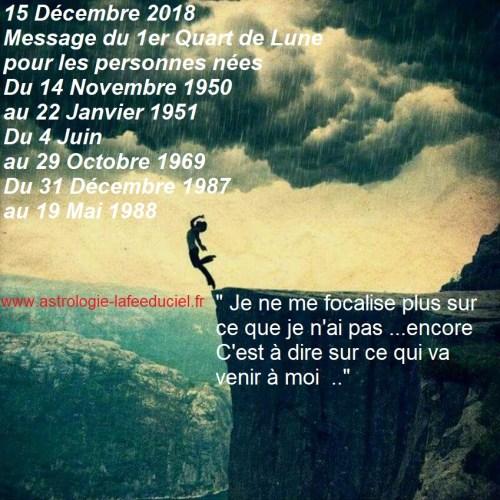 Message du Dernier Quart de Lune du 15 Décembre 2018 pour les personnes nées Du 14 Novembre 1950 au 22 Janvier 1951  Du 4 Juin au 29 Octobre 1969  Du 31 Décembre 1987 au 19 Mai 1988