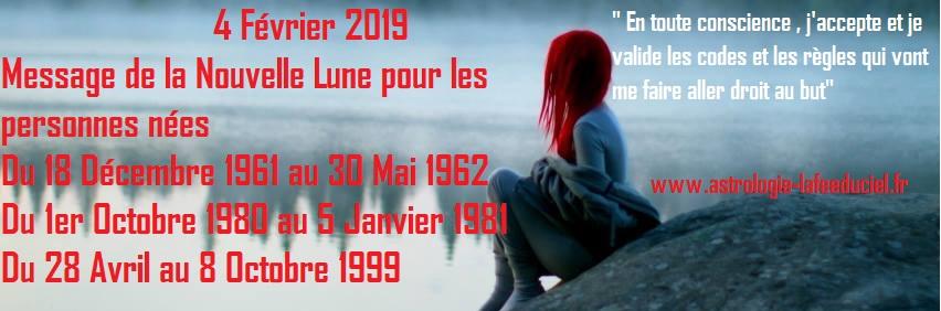 Message de la Nouvelle Lune du 4 Février 2019 pour les personnes nées Du 18 Décembre 1961 au 30 Mai 1962  Du 1er Octobre 1980 au 5 Janvier 1981  Du 28 Avril au 8 Octobre 1999