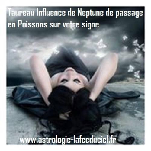 Taureau Influence de Neptune de passage en Poissons sur votre signe