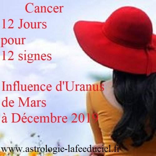 Cancer 12 Jours pour 12 Signes- Influence d'Uranus Vos prévisions de Mars à Décembre 2019