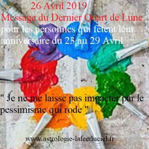 Message du Dernier Quart de Lune du 26 Avril 2019 pour les personnes qui fêtent leur anniversaire  du 23 au 29 Avril
