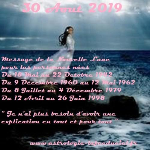 Message de la Nouvelle Lune du 30 Aout 2019 pour les personnes nées Du 18 Mai au 22 Octobre 1942  Du 9 Décembre 1960 au 12 Mai 1962  Du 8 Juillet au 4 Décembre 1979  Du 12 Avril au 26 Juin 1998