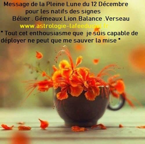 Message de la Pleine Lune du 12 Décembre 2019 pour les natifs des signes du Bélier . Gémeaux Lion.Balance .Verseau