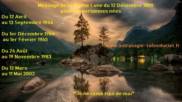 Message de la Pleine Lune du 12 Décembre 2019 pour les personnes nées Du 12 Avril au 13 Septembre 1946  Du 1er Décembre 1964 au 1er Février 1965  Du 24 Août au 19 Novembre 1983  Du 12 Mars au 11 Mai 2002