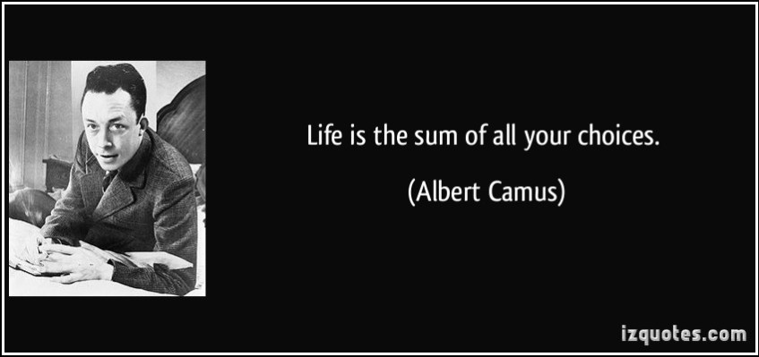 quote-life-is-the-sum-of-all-your-choices-albert-camus-289182