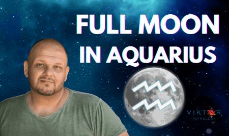 FULL MOON IN AQUARIUS – JULY 24, 2021