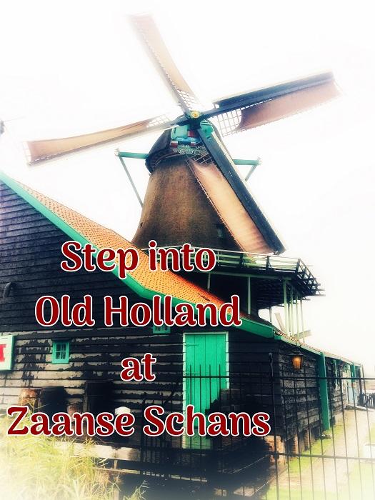 Step into Old Holland at Zaanse Schans