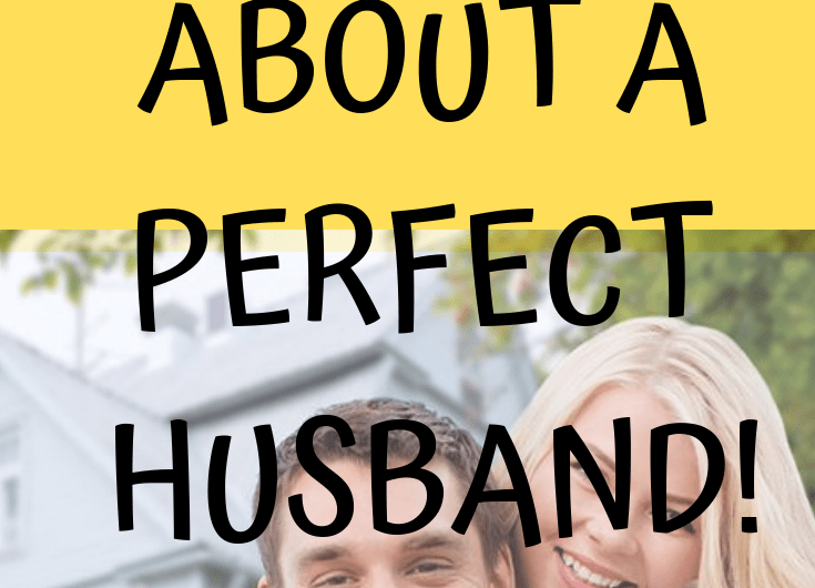 LET'S TALK ABOUT A PERFECT HUSBAND!