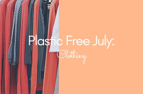 Plastic Free July: Clothing