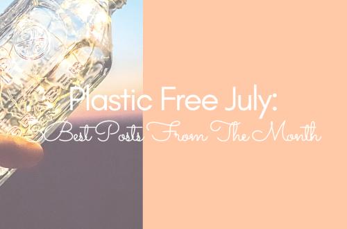 Plastic Free July: Best Posts