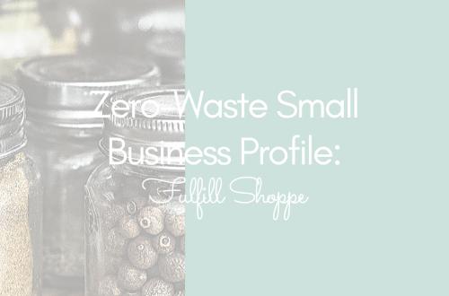 Zero-Waste Small Business Profile: Fulfill Shoppe